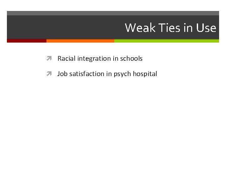 Weak Ties in Use Racial integration in schools Job satisfaction in psych hospital