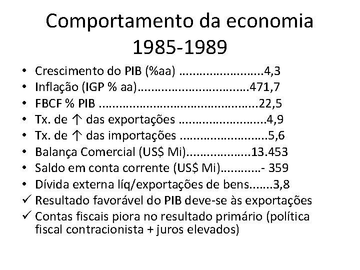 Comportamento da economia 1985 -1989 • Crescimento do PIB (%aa). . . 4, 3