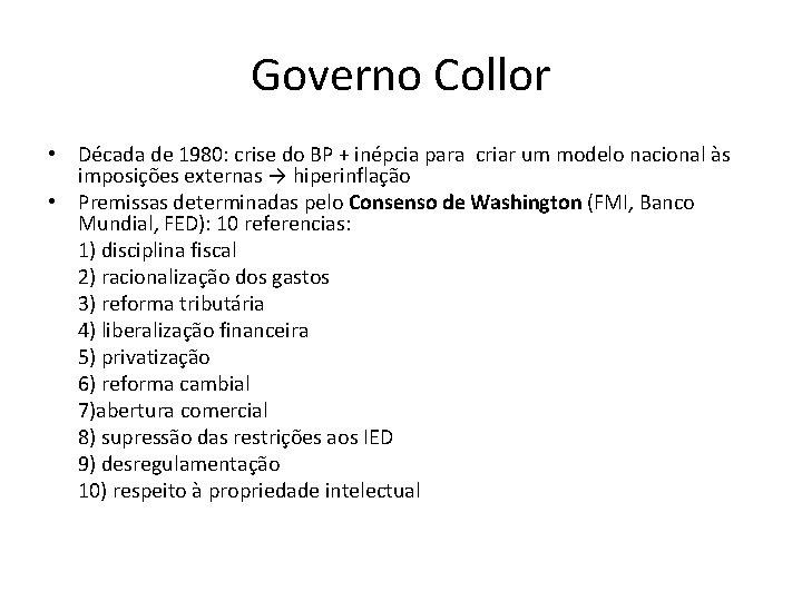 Governo Collor • Década de 1980: crise do BP + inépcia para criar um