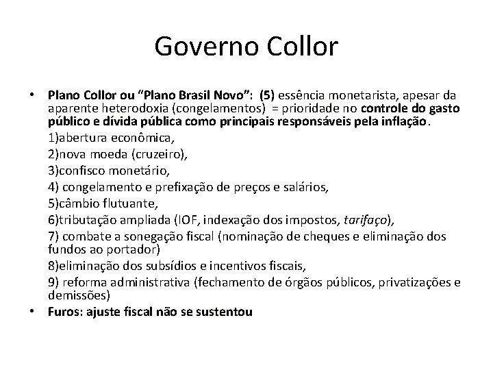 "Governo Collor • Plano Collor ou ""Plano Brasil Novo"": (5) essência monetarista, apesar da"