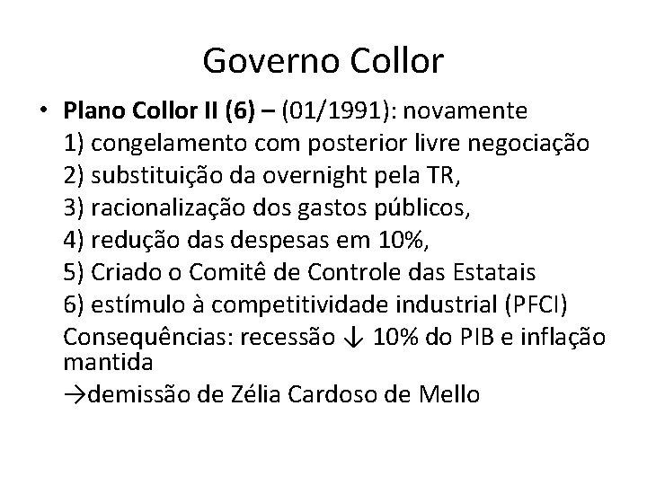 Governo Collor • Plano Collor II (6) – (01/1991): novamente 1) congelamento com posterior
