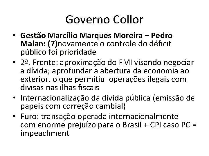 Governo Collor • Gestão Marcílio Marques Moreira – Pedro Malan: (7)novamente o controle do
