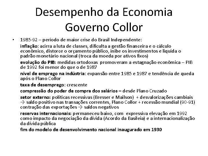 Desempenho da Economia Governo Collor • 1985 -92 – período de maior crise do