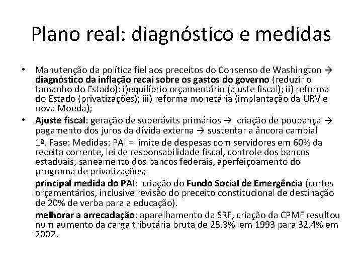 Plano real: diagnóstico e medidas • Manutenção da política fiel aos preceitos do Consenso