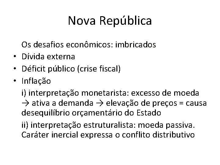 Nova República Os desafios econômicos: imbricados • Dívida externa • Déficit público (crise fiscal)