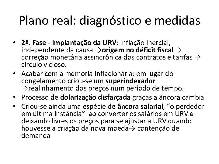 Plano real: diagnóstico e medidas • 2ª. Fase - Implantação da URV: inflação inercial,