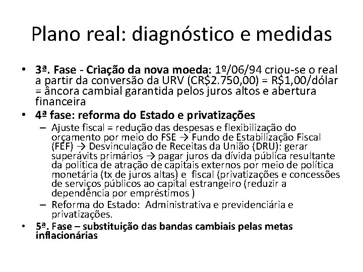Plano real: diagnóstico e medidas • 3ª. Fase - Criação da nova moeda: 1º/06/94