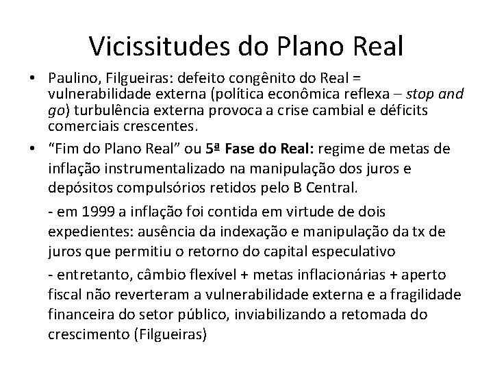 Vicissitudes do Plano Real • Paulino, Filgueiras: defeito congênito do Real = vulnerabilidade externa