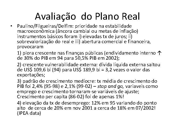 Avaliação do Plano Real • Paulino/Filgueiras/Delfim: prioridade na estabilidade macroeconômica (âncora cambial ou metas