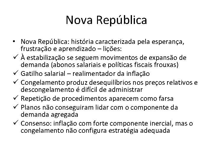 Nova República • Nova República: história caracterizada pela esperança, frustração e aprendizado – lições: