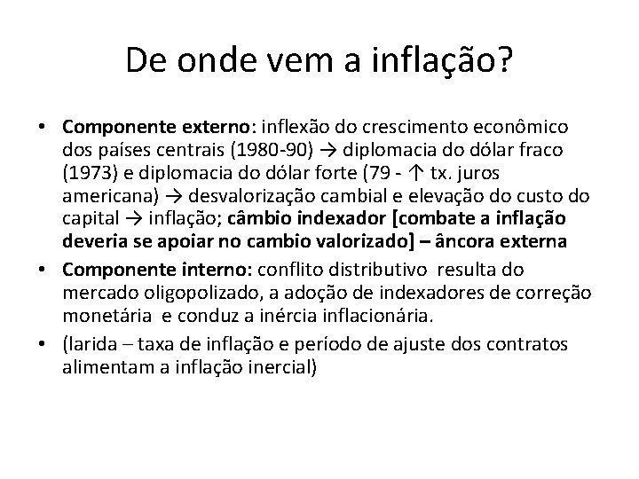 De onde vem a inflação? • Componente externo: externo inflexão do crescimento econômico dos