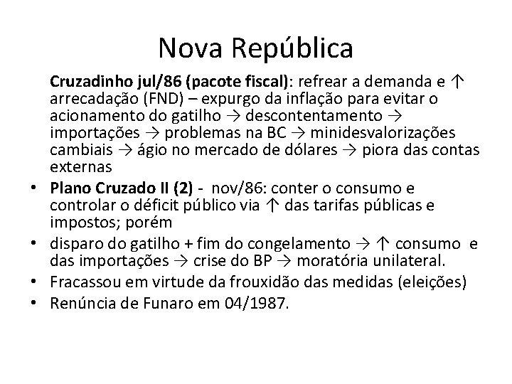 Nova República • • Cruzadinho jul/86 (pacote fiscal): refrear a demanda e ↑ arrecadação