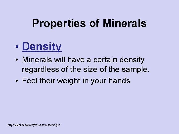 Properties of Minerals • Density • Minerals will have a certain density regardless of