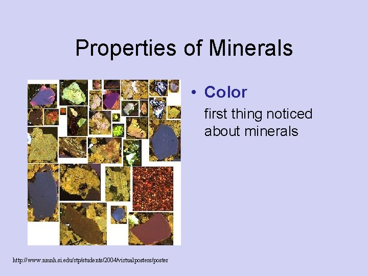 Properties of Minerals • Color first thing noticed about minerals http: //www. nmnh. si.