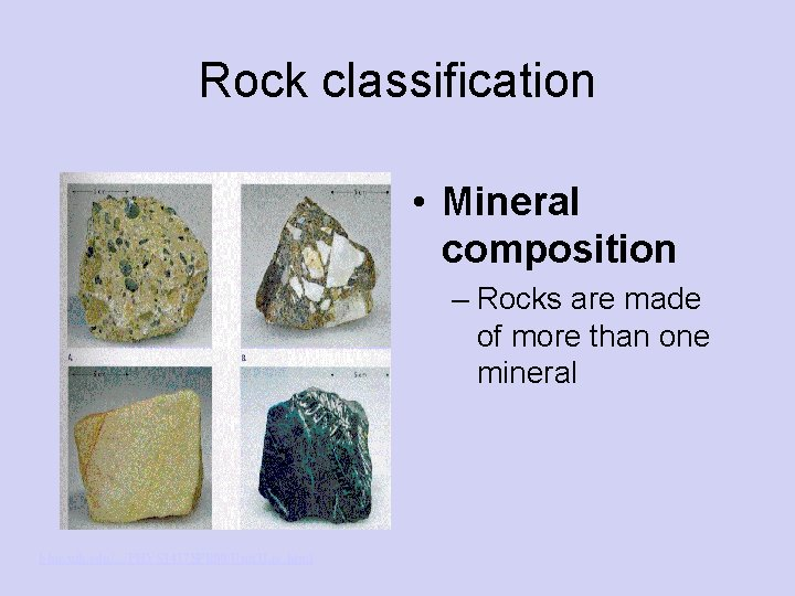 Rock classification • Mineral composition – Rocks are made of more than one mineral