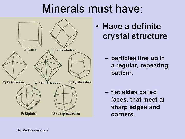 Minerals must have: • Have a definite crystal structure – particles line up in