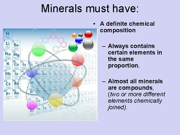 Minerals must have: • A definite chemical composition – Always contains certain elements in