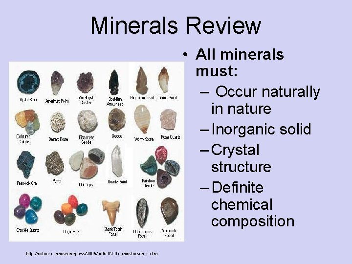 Minerals Review • All minerals must: – Occur naturally in nature – Inorganic solid