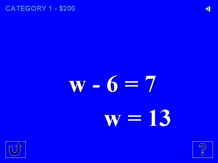 CATEGORY 1 - $200 w-6=7 w = 13