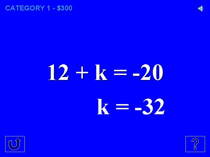 CATEGORY 1 - $300 12 + k = -20 k = -32