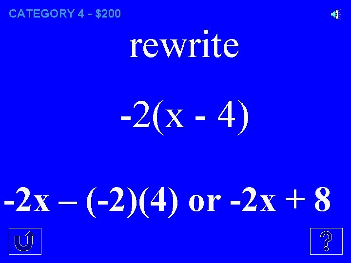 CATEGORY 4 - $200 rewrite -2(x - 4) -2 x – (-2)(4) or -2
