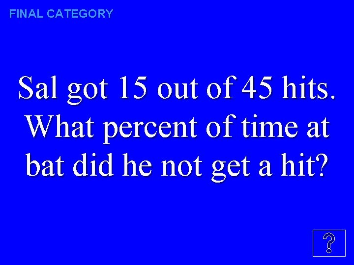 FINAL CATEGORY Sal got 15 out of 45 hits. What percent of time at