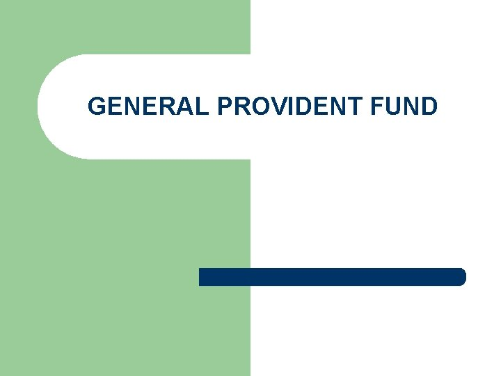GENERAL PROVIDENT FUND
