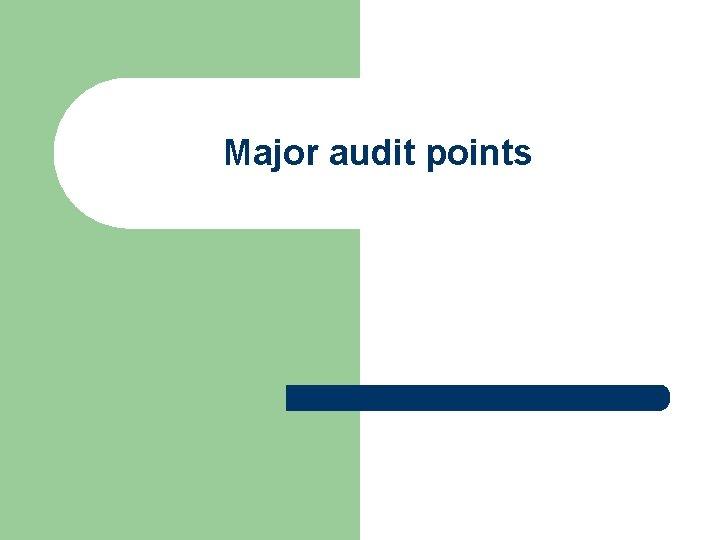 Major audit points