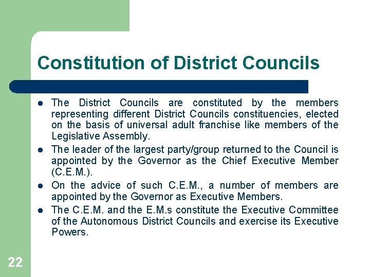 Constitution of District Councils l l 22 The District Councils are constituted by the