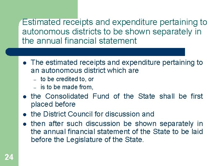 Estimated receipts and expenditure pertaining to autonomous districts to be shown separately in the