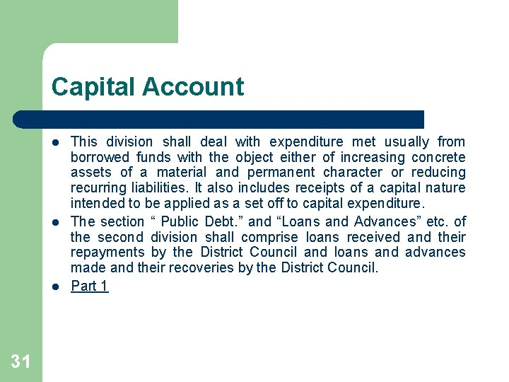 Capital Account l l l 31 This division shall deal with expenditure met usually