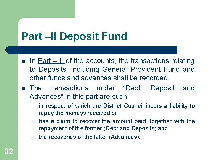 Part –II Deposit Fund l l In Part – II of the accounts, the