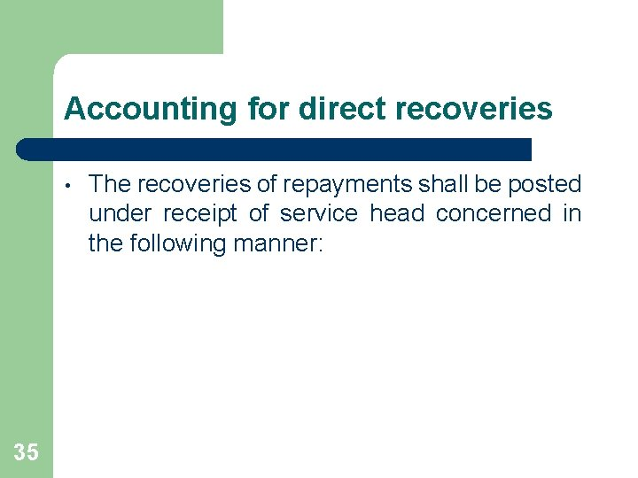 Accounting for direct recoveries • 35 The recoveries of repayments shall be posted under