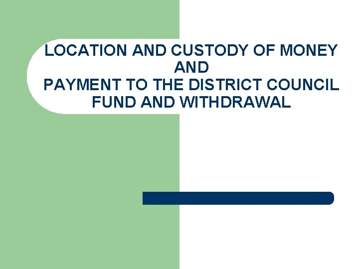 LOCATION AND CUSTODY OF MONEY AND PAYMENT TO THE DISTRICT COUNCIL FUND AND WITHDRAWAL