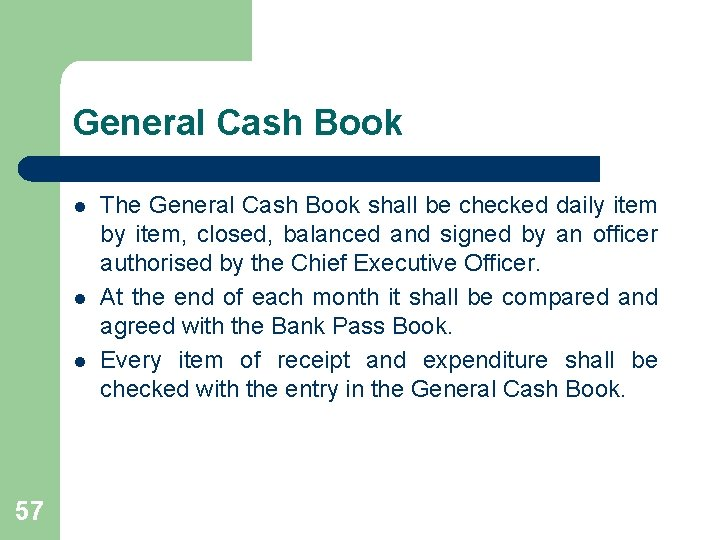 General Cash Book l l l 57 The General Cash Book shall be checked