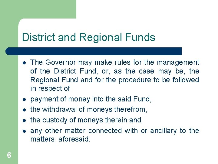 District and Regional Funds l l l 6 The Governor may make rules for