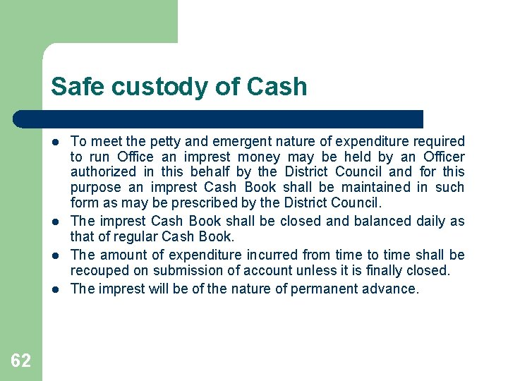 Safe custody of Cash l l 62 To meet the petty and emergent nature