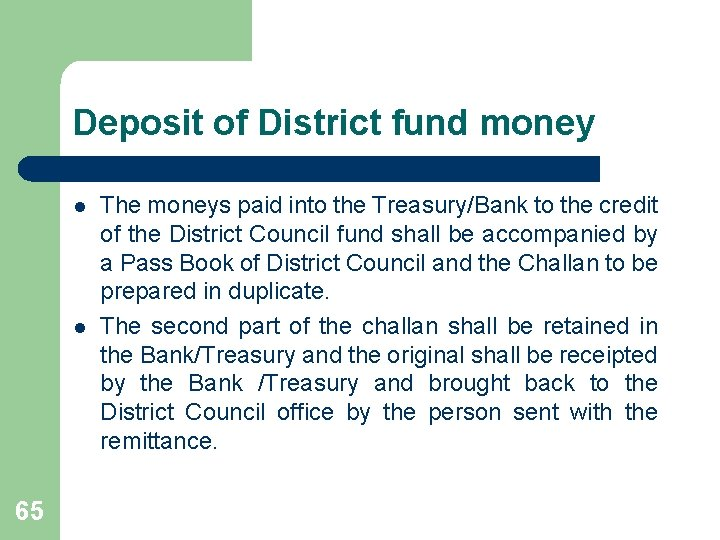 Deposit of District fund money l l 65 The moneys paid into the Treasury/Bank