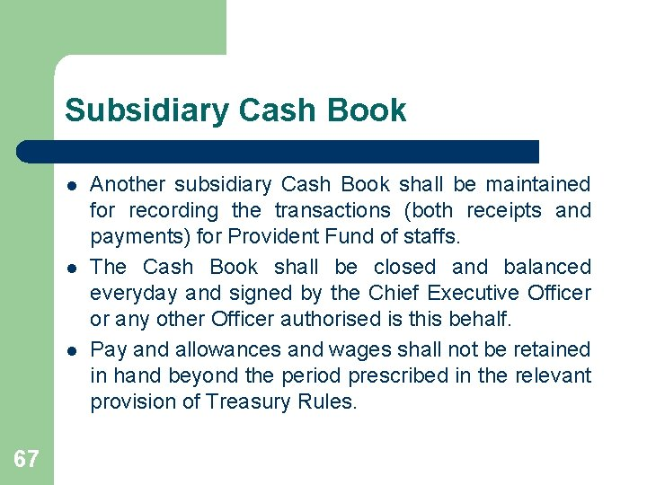 Subsidiary Cash Book l l l 67 Another subsidiary Cash Book shall be maintained