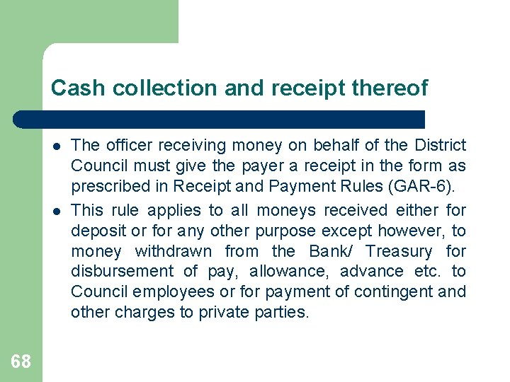 Cash collection and receipt thereof l l 68 The officer receiving money on behalf