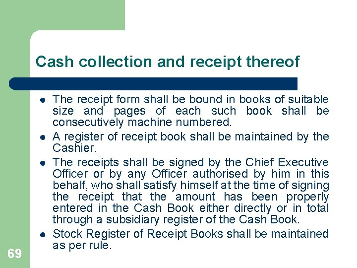 Cash collection and receipt thereof l l 69 The receipt form shall be bound