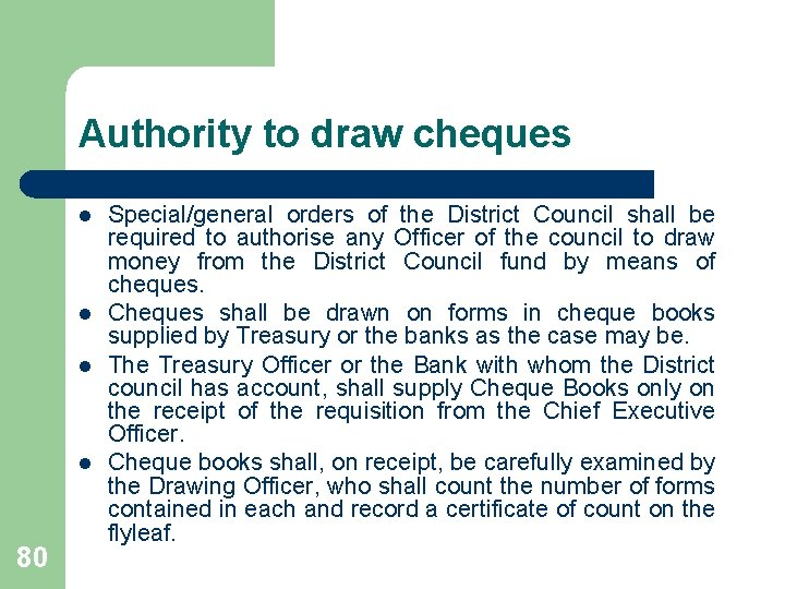 Authority to draw cheques l l 80 Special/general orders of the District Council shall