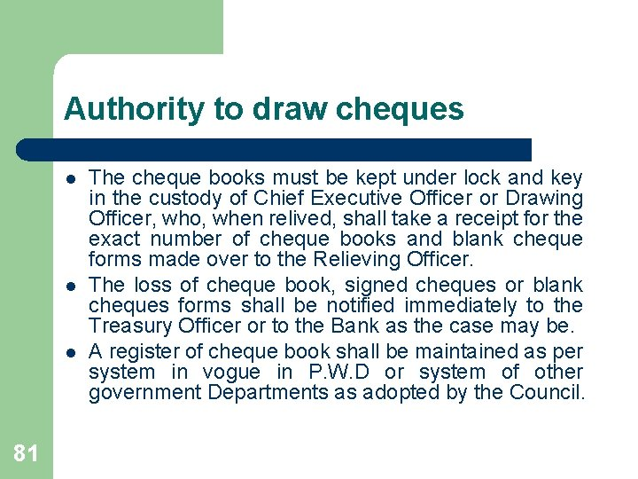 Authority to draw cheques l l l 81 The cheque books must be kept