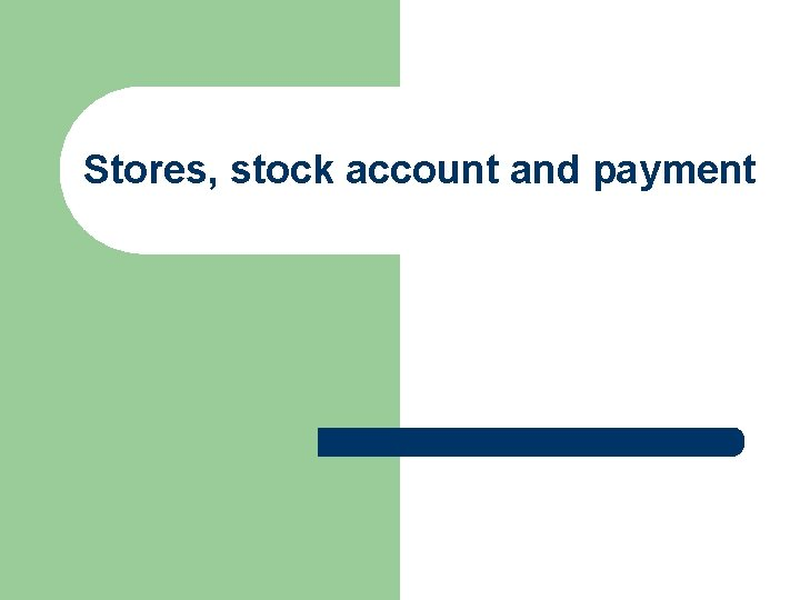 Stores, stock account and payment