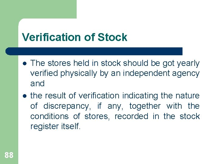 Verification of Stock l l 88 The stores held in stock should be got