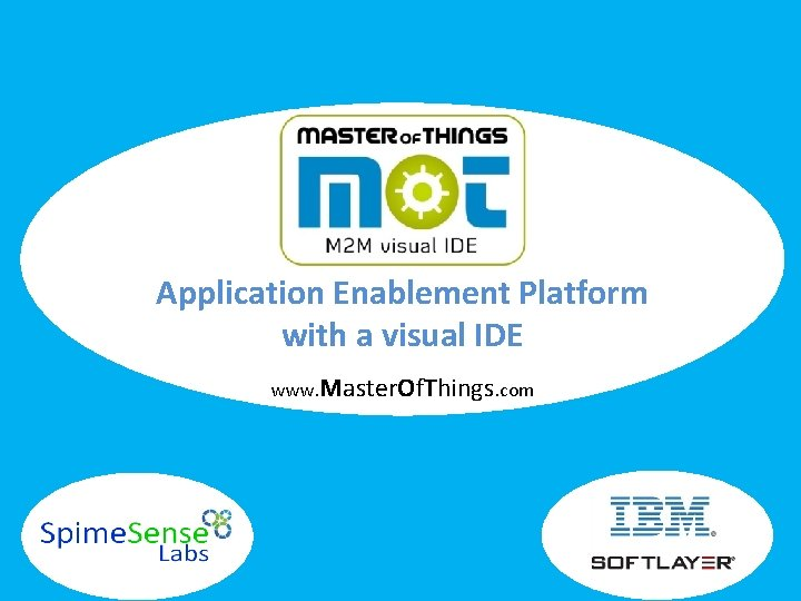 Application Enablement Platform with a visual IDE www. Master. Of. Things. com