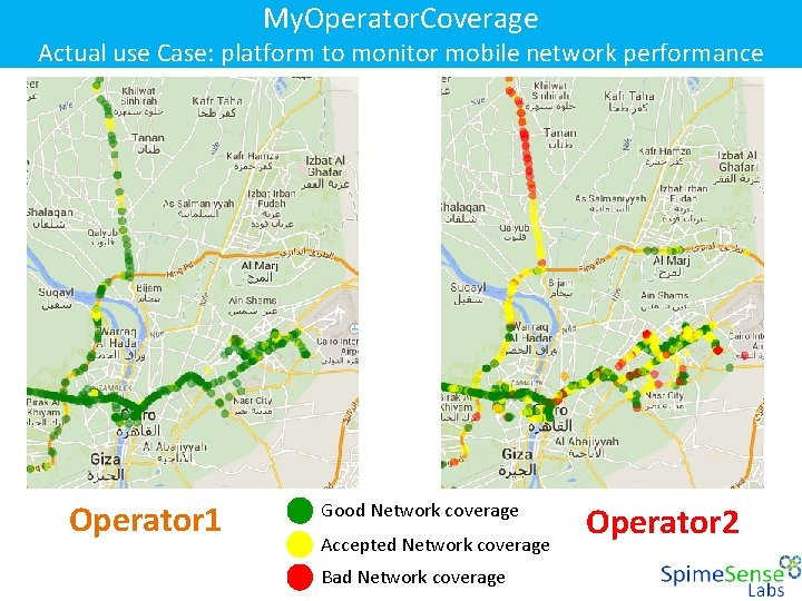 My. Operator. Coverage Actual use Case: platform to monitor mobile network performance Operator 1
