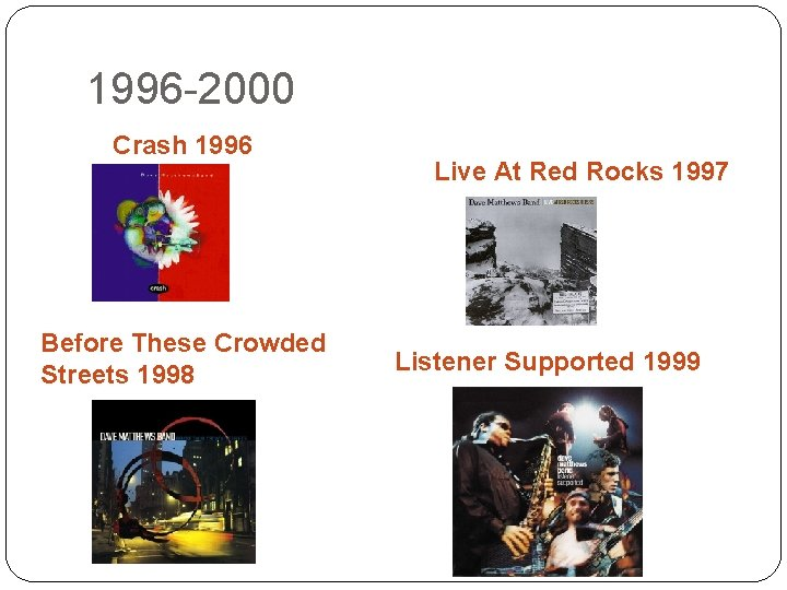 1996 -2000 Crash 1996 Before These Crowded Streets 1998 Live At Red Rocks 1997