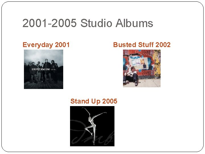 2001 -2005 Studio Albums Everyday 2001 Busted Stuff 2002 Stand Up 2005