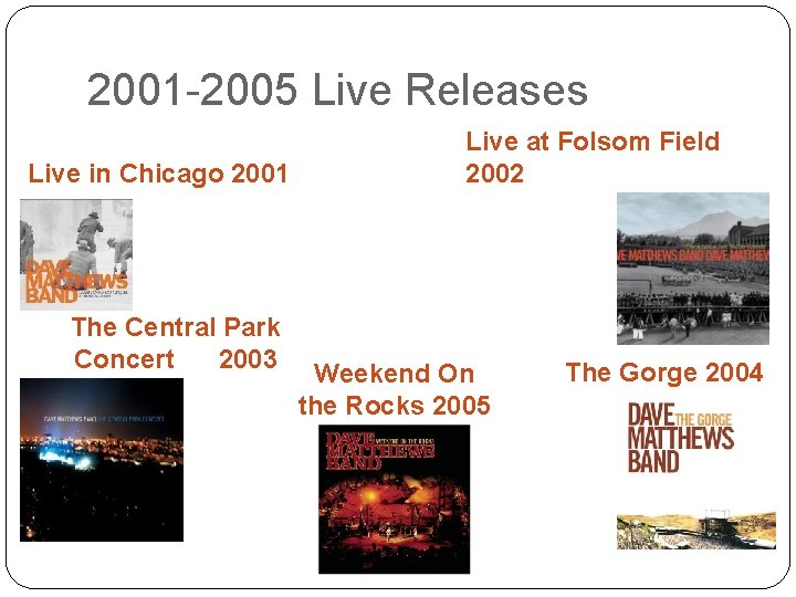 2001 -2005 Live Releases Live in Chicago 2001 The Central Park Concert 2003 Live